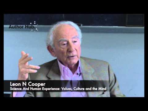 Leon Cooper, author of Science and Human Experience, on the similarities between Art and Science