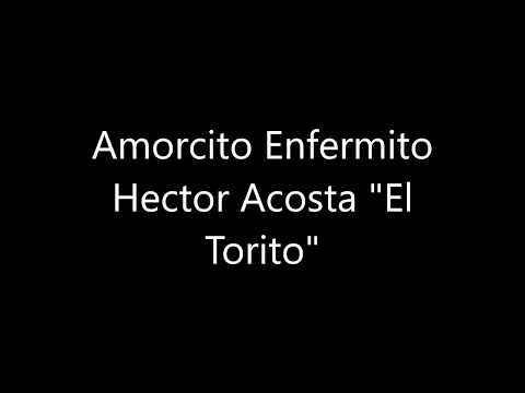 Hector Acosta   Amorcito Enfermito LETRA