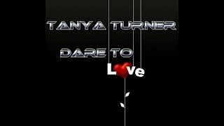 Download Tanya Turner - Dare To Love MP3 song and Music Video