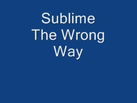 Sublime The Wrong Way
