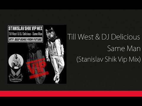 Till West & DJ Delicious - Same Man (Stanislav Shik Vip Mix)