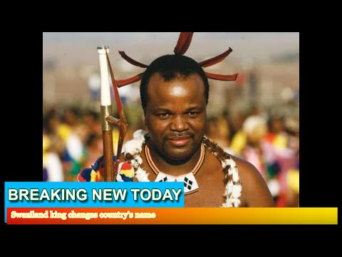 Breaking News - Swaziland king changes country's name