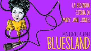 Maurizio Pugno - BLUESLAND: la bizzarra storia di Mary Jane Jones