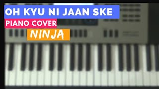 Download Hindi Video Songs - Oh Kyu Ni Jaan Ske || Ninja || Piano Cover || Punjabi Song ||