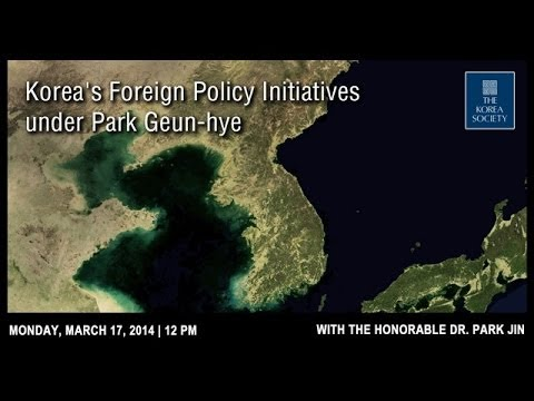 Korea's Foreign Policy Initiatives under Park Geun-hye with Honorable Dr. Park Jin