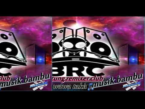Refan Remixer Ft Wawan Taka Musik Bambu Remix BRC 2k18