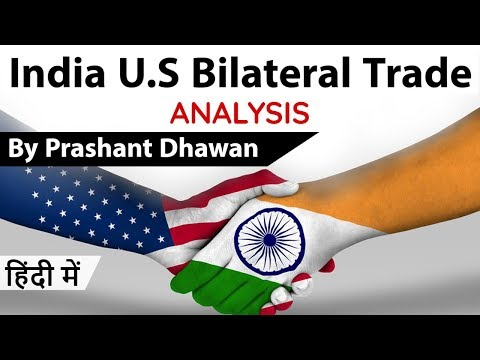 India U.S Bilateral Trade - Opportunities and Challenges - Current Affairs 2020 #UPSC