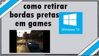 Como tirar bordas pretas nos jogos - Windows 10