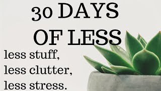 30 DAYS OF LESS | How to live with less stuff, less clutter and less stress | 30 days to minimalism