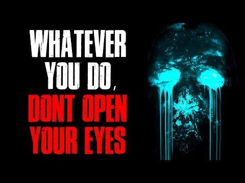 Whatever You Do, Dont Open Your Eyes Creepypasta