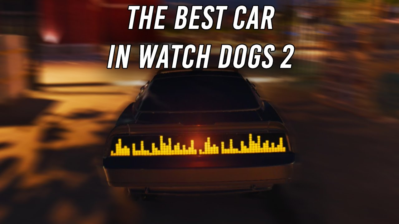 THE BEST CAR IN WATCH DOGS 2 - YouTube