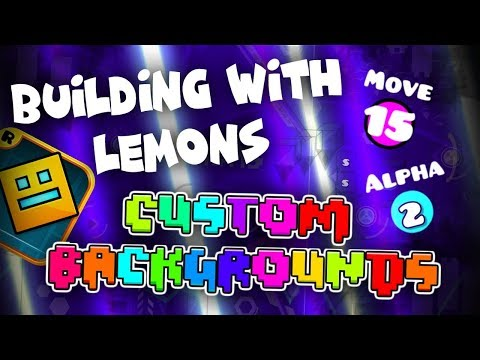 Building With Lemons ~ Custom Backgrounds! - Geometry Dash 2.11