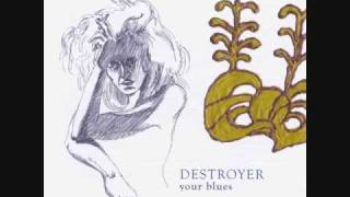 Watch Destroyer Your Blues video