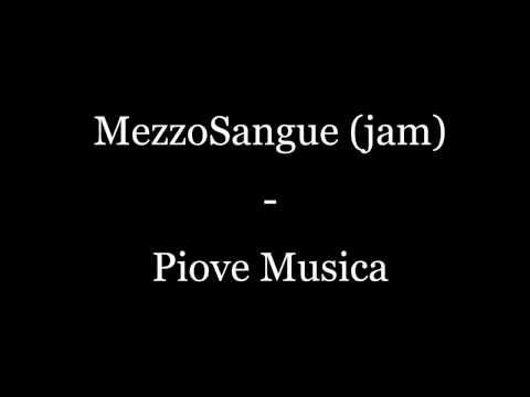 MezzoSangue (Jam) - Piove Musica (TESTO)