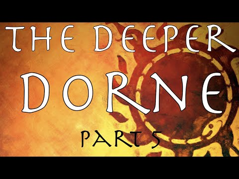 A Song of Ice and Fire: The Deeper Dorne Part 5