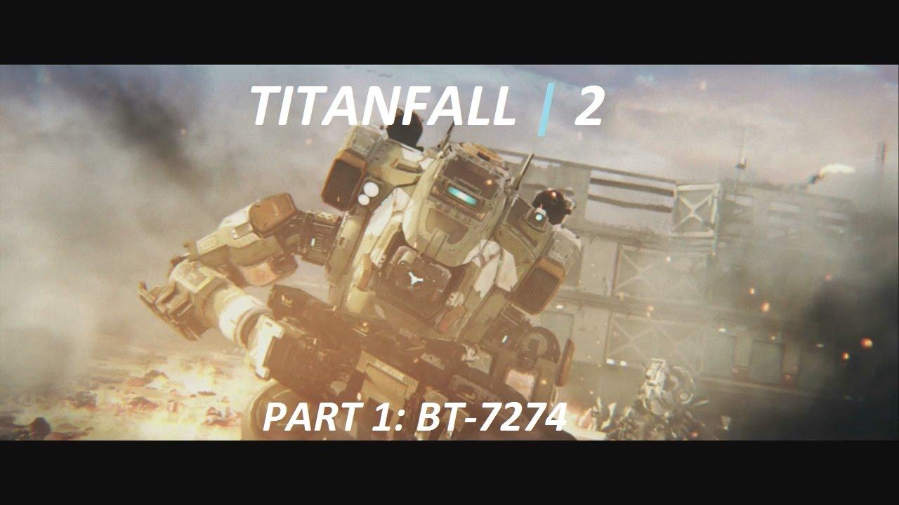 BT-7274   Titanfall 2 Walkthrough Part 1 - YouTube