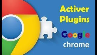 Comment activer les plugins sur Google chrome