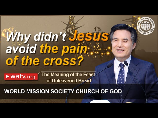 The Meaning of the Feast of Unleavened Bread World Mission Society Church of God