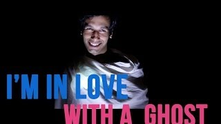 I'M IN LOVE WITH WITH A GHOST