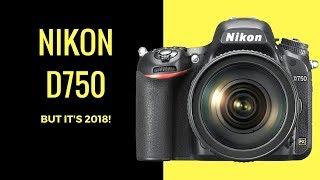 I Like Nikon D750, But It's 2018! Should I Buy Nikon D7500 Or Sony 6300 Inst