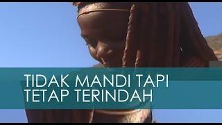 Download Video Tidak Mandi, Wanita Suku Himba Tetap Terindah di Afrika MP3 3GP MP4