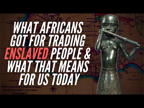 What Africans Got For Trading Enslaved People & What That Means For Us Today