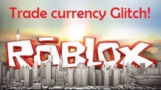 Roblox - Trade Currency Glitch 2016 Read Desc