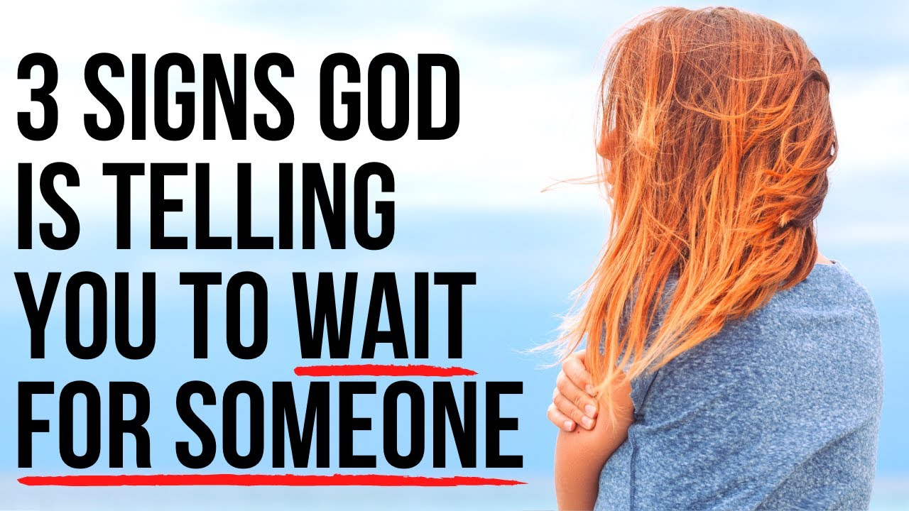 God Wants You to Keep Waiting for THAT PERSON If . . .