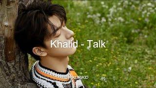 Khalid - Talk (lirik dan terjemahan)