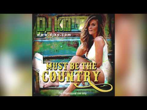 DJ KO - Must be the Country Mix COUNTRY | EDM | HIP - HOP