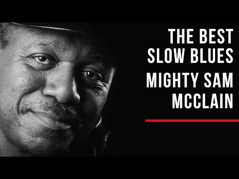 The Best Slow Blues | Mighty Sam McClain