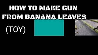 HOW TO MAKE TOY GUN FROM BANANA stem /simple toy/