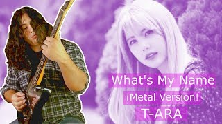 """""""What's my name?"""" T-ARA ¡METAL COVER! GUITAR(티아라 - 내 이름은 )"""