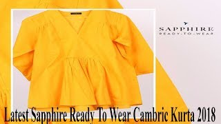 Latest Sapphire Ready To Wear Cambric Kurta 2018