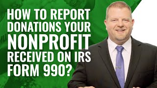 Reporting Donations Your Nonprofit Received (IRS Form 990)