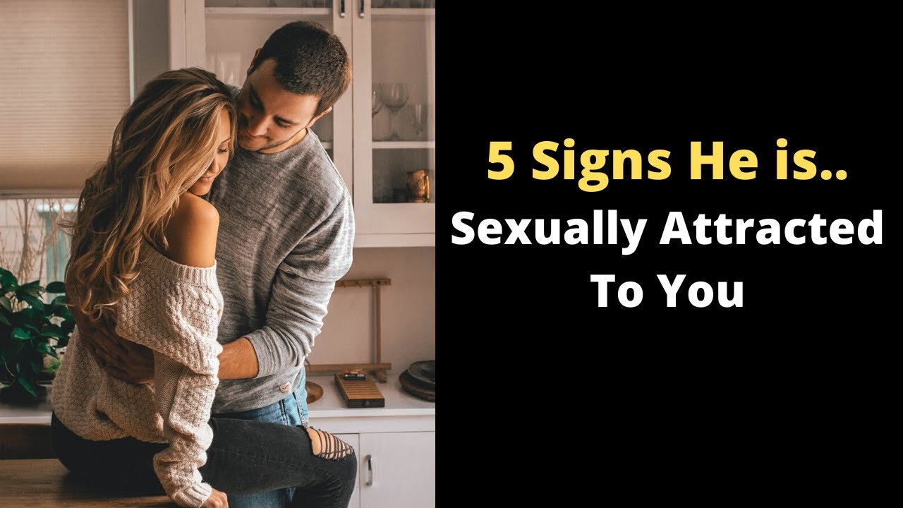 5 Signs He Is Sexually Attracted To You | How To Tell If A