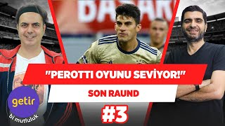 Boynuna top dövmesi yaptırmış Perotti, oyunu işte bu kadar seviyor - Ali Ece  Son Raund 3