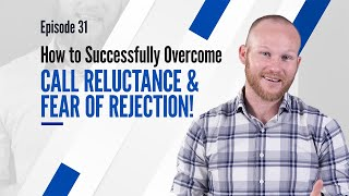 How to Successfully Overcome Call Reluctance and Fear of Rejection! | #GHRC Ep. 31