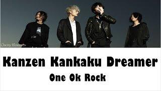 ONE OK ROCK – Kanzen Kankaku Dreamer  Lyrics (Kan/Rom/Eng) thumbnail
