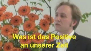 Was ist das Positive unserer Zeit? Rudolf Steiner Anthroposophie Vortrag