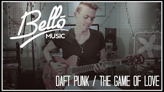 Guitar Cover | Daft Punk - The Game Of Love | Bello Music (Official)