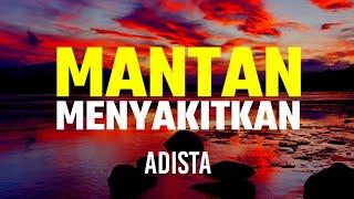 Download lagu MANTAN MENYAKITKAN - ADISTA (LIRIK)🎶