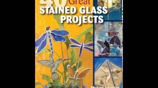 Home Book Review: 40 Great Stained Glass Projects By Michael Johnston