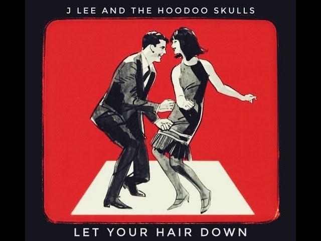 VIDEO OF THE WEEK: J LEE AND THE HOODOO SKULLS 'LET YOUR HAIR DOWN'
