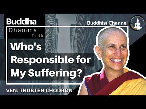 Who's Responsible for My Suffering - Venerable Thubten Chodron #englishdhammatalk #buddhism
