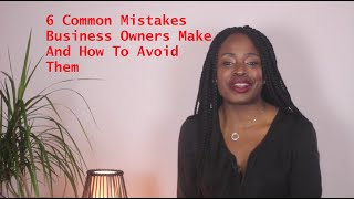 6 Common Mistakes Business Owners Make And How To Avoid Them