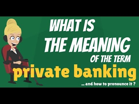What is PRIVATE BANKING? What does PRIVATE BANKING mean? PRIVATE BANKING meaning