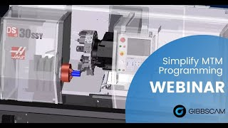 GibbsCAM Multi-Task Machining (MTM) and Swiss Programming Webinar