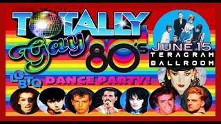 Totally Gay 80s! June 15th at Teragram Ballroom LA