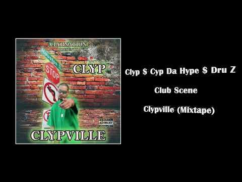 Clyp $ Cyp Da Hype $ Dru Z - Club Scene